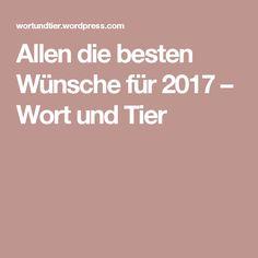 Allen die besten Wünsche für 2017 – Wort und Tier