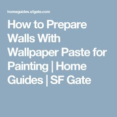 How to Prepare Walls With Wallpaper Paste for Painting | Home Guides | SF Gate