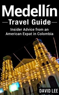 Medellín Travel Guide: Insider Advice from an American Expat in Colombia by David Lee, http://www.amazon.com/dp/B00BH4DJSI/ref=cm_sw_r_pi_dp_sfnlrb10X33V8