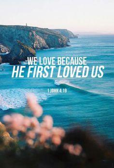 1 John 4:19   https://www.facebook.com/photo.php?fbid=420699634705567