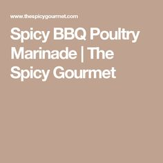 Spicy BBQ Poultry Marinade | The Spicy Gourmet