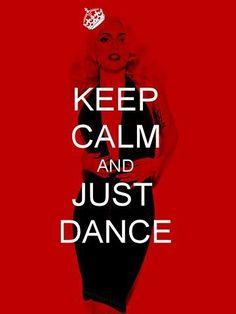 Keep Calm and Just Dance. #keep_calm #dance #Lady_Gaga