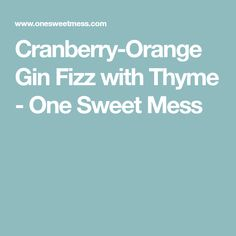 Cranberry-Orange Gin Fizz with Thyme - One Sweet Mess