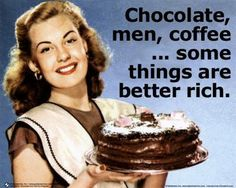 Chocolate, men, coffee...some things are better rich #chocolate-isms