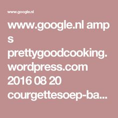 www.google.nl amp s prettygoodcooking.wordpress.com 2016 08 20 courgettesoep-basilicum-pijnboompit-parmezaan amp