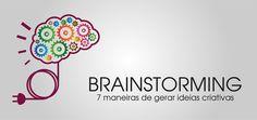 BRAINSTORMING: 7 MANEIRAS DE GERAR IDEIAS CRIATIVAS