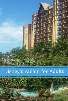 Hawaii's Aulani, a Disney resort, isn't just for kids! This Oahu property has fab options for grown-ups, including a stellar spa and fun happy-hour drinks!