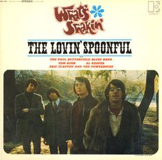 """What's Shakin'"" (1966, Elektra) by The Lovin' Spoonful, The Paul Butterfield Blues Band, Tom Rush, Al Kooper and Eric Clapton And The Powerhouse."