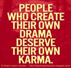 People who create their own drama deserve their own karma #Life #lifelessons #lifeadvice #lifequotes #quotesonlife #lifequotesandsayings #people #create #drama #deserve #karma #shareinspirequotes #share #Inspire #quotes