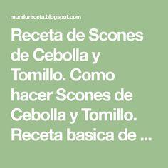 Receta de Scones de Cebolla y Tomillo. Como hacer Scones de Cebolla y Tomillo. Receta basica de Scones con sabor agregando Cebolla y Tomillo