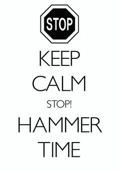 keep calm STOP! hammer time / created with Keep Calm and Carry On for iOS #keepcalm #HammerTime