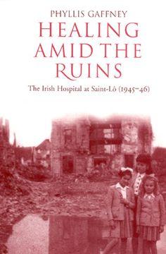 """Dans son livre """"Healing Amid the Ruins : the Irish Hospital at Saint-lô (1945-1946)"""", Phyllis Gaffney retrace toutes les étapes du """"débarquement"""" irlandais et de l'hôpital irlandais à Saint-Lô. Un témoignage poignant car l'auteure n'est autre que la fille du Docteur James Gaffney, médecin de l'Hôpital irlandais.  Ouvrage disponible chez A&A Farmer Book Publishers. http://shanaghy.jimdo.com http://www.facebook.com/ShanaghySaintLo"""