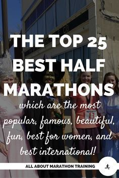 A list of the top 25 best half marathons. Divided into the most famous, most popular, most fun, most scenic, best for women and best international. Time to choose your next half marathon! #allaboutmarathontraining #halfmarathon #besthalfmarathons