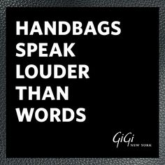 Handbags Speak Louder Than Words! Mantra Monday