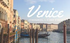 Your perfect Venice itinerary for 1, 2 or 3 days in the city of water