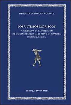 Los últimos moriscos : pervivencias de la población de  origen islámico en el Reino de Granada (siglos XVII-XVIII), 2014  http://absysnetweb.bbtk.ull.es/cgi-bin/abnetopac01?TITN=545624