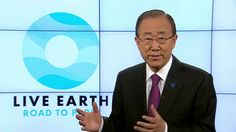 Live Earth Road to Paris - Ban Ki-moon    ''Time to make a difference!''