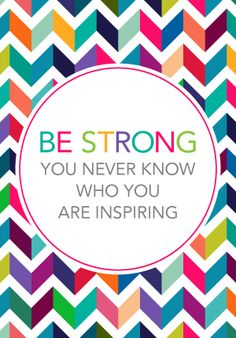 It's true - you never know who is watching and getting their inspiration from YOU! Be STRONG!!