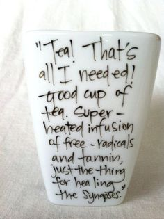 """The Doctor and tea quote from """"Doctor Who"""" on a mug! Easy to make, and it'd be awesome!"""
