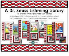 A Dr. Seuss Listening Library:Included are 18 stories with SafeShare.tv QR codes.All SafeShare.tv QR code links are safe to share with children without being afraid that they can get to potentially inappropriate content. Free of ads and outside links.Print these out for a bulletin board display or project onto your smart board.