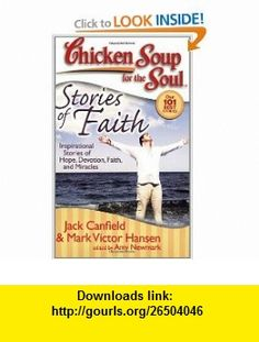 Chicken Soup for the Soul Stories of Faith Inspirational Stories of Hope, Devotion, Faith and Miracles (Chicken Soup for the Soul (Quality Paper)) (9781935096146) Jack Canfield, Mark Victor Hansen, Amy Newmark , ISBN-10: 1935096141  , ISBN-13: 978-1935096146 ,  , tutorials , pdf , ebook , torrent , downloads , rapidshare , filesonic , hotfile , megaupload , fileserve