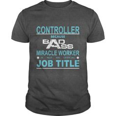 Because Badass Miracle Worker Is Not An Official Job Title CONTROLLER T-Shirts, Hoodies. GET IT ==► Funny Tee Shirts