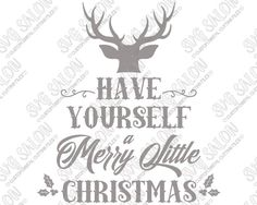 Have Yourself A Merry Little Christmas Cut File in SVG, EPS, DXF, JPEG, and PNG                                                                                                                                                                                 More