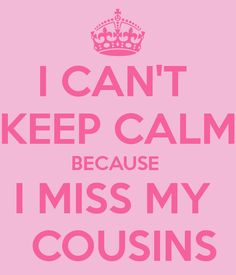 50 Best My Cousins Images Keep Calm Love Cousin Quotes Home