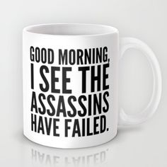 """I See The Assassins Have Failed"" Mug Sends A Message"