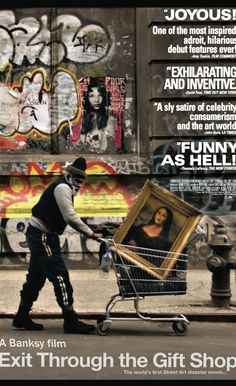 Directed by Banksy.  With Banksy, Space Invader, Mr. Brainwash, Debora Guetta. The story of how an eccentric French shop keeper and amateur film maker attempted to locate and befriend Banksy, only to have the artist turn the camera back on its owner. The film contains footage of Banksy, Shephard Fairey, Invader and many of the world's most infamous graffiti artists at work.