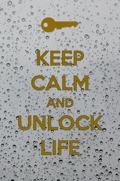KEEP CALM AND UNLOCK LIFE.