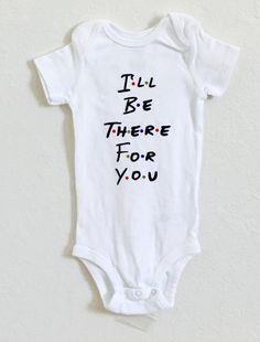 I'll Be There For You  Baby Body Suit Friends TV Show by giggletee