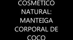 COSMÉTICO NATURAL :  MANTEIGA CORPORAL DE COCO