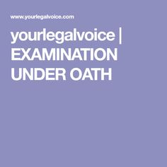 yourlegalvoice | EXAMINATION UNDER OATH