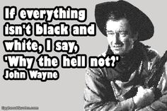 black and white Great Quotes, Quotes To Live By, Me Quotes, Qoutes, Fantastic Quotes, Smart People, Good People, John Wayne Quotes, Cowboy Quotes