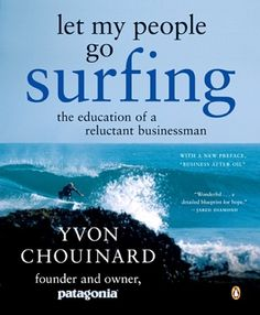 Let My People Go Surfing: The Education of a Reluctant Businessman By Yvon Chouinard