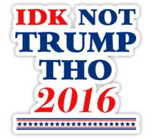 IDK Not Trump Tho Sticker