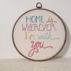 Reserved Listing- home is wherever i'm with you... embroidered wall art. $78.00, via Etsy.