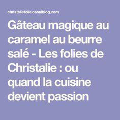 Gâteau magique au caramel au beurre salé - Les folies de Christalie : ou quand la cuisine devient passion