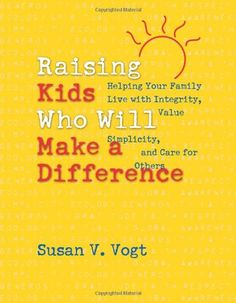 Raising Kids Who Will Make a Difference: Helping Your Family Live with Integrity, Value Simplicity, and Care for Others.  http://www.amazon.com/dp/0829417923/ref=cm_sw_r_pi_dp_4-m0sb0KW225CDTN