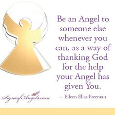 BE AN ANGEL TODAY.  Even the smallest actions can make a difference in the direction of someone's life. Smile, hold a door, start a conversation ... the Angels will be sending their blessings too.   ~ Karen Borga, The Angel Lady
