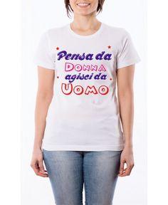 T Shirt Pensa da donna agisci da uomo