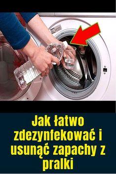 Jak łatwo zdezynfekować i usunąć zapachy z pralki Washing Machine, Life Hacks, Survival, Home Appliances, Cleaning, Diy, Fitness, Ideas, Projects