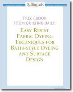 Free eBook from Quilting Daily:   Easy Resist Fabric Dyeing Techniques for   Batik-style Dyeing and Surface Design