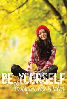 Be Yourself....everyone else is taken.   Love it!