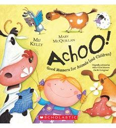 Achoo! Good Manners Can Be Contagious.  This is the cutest rhyming book to teach your kid manners.  A MUST BUY!  :D