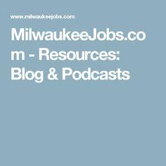 MilwaukeeJobs.com - Resources: Blog & Podcasts
