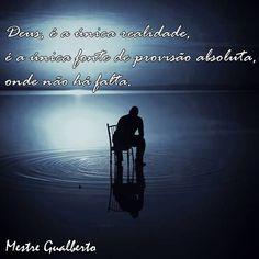 """""""Dios es la única realidad, es la única fuente de provisión absoluta donde no hay escasez."""" //// """"God is the only reality, is the only source of absolute provision, where there is no lack.""""/// Satsang Mestre Gualberto"""