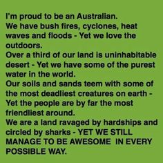 I am so proud to call myself an Aussie. The Aussie spirit is shining through as the community pulls together in this time of need and hardship to help the people and animals affected by the fires here in Adelaide.