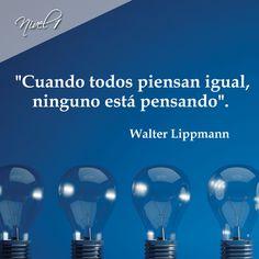 """""""Cuando todos piensan igual ninguno está pensando"""". Walter Lippmann. Fue un periodista, comentarista y analista político, crítico de medios y filósofo, Obtuvo dos veces el Premio Pulitzer (1958 y 1962.)"""